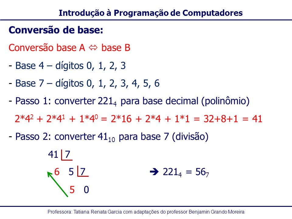 Conversão de base: Conversão base A  base B. Base 4 – dígitos 0, 1, 2, 3. Base 7 – dígitos 0, 1, 2, 3, 4, 5, 6.