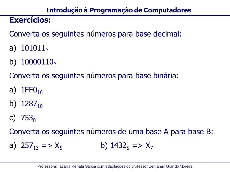 Exercícios: Converta os seguintes números para base decimal: 1010112. 100001102. Converta os seguintes números para base binária: