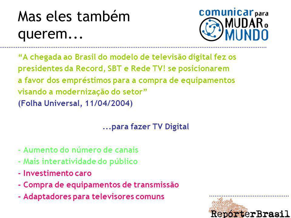 Mas eles também querem... A chegada ao Brasil do modelo de televisão digital fez os. presidentes da Record, SBT e Rede TV! se posicionarem.
