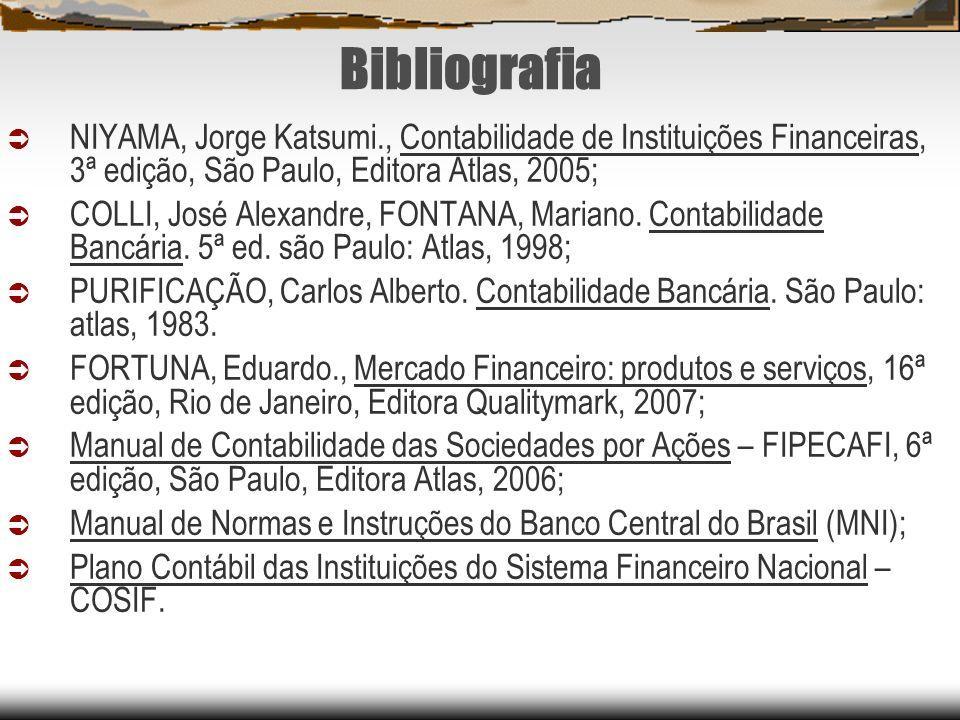 Bibliografia NIYAMA, Jorge Katsumi., Contabilidade de Instituições Financeiras, 3ª edição, São Paulo, Editora Atlas, 2005;
