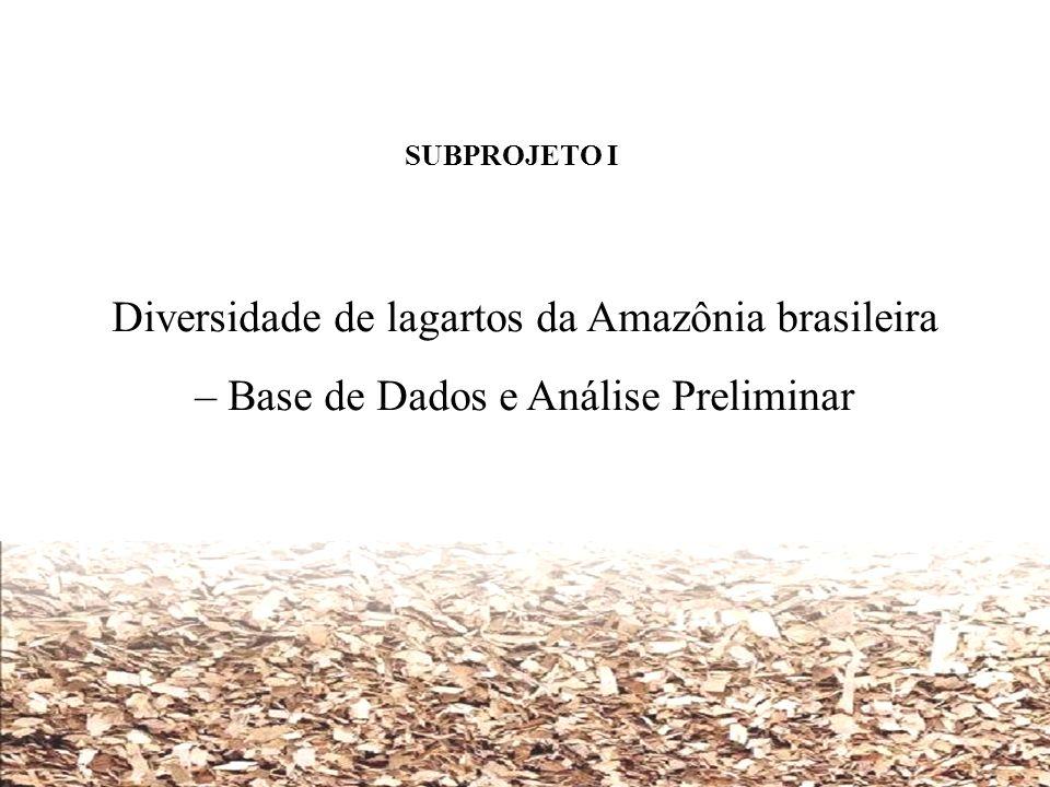 SUBPROJETO I Diversidade de lagartos da Amazônia brasileira – Base de Dados e Análise Preliminar