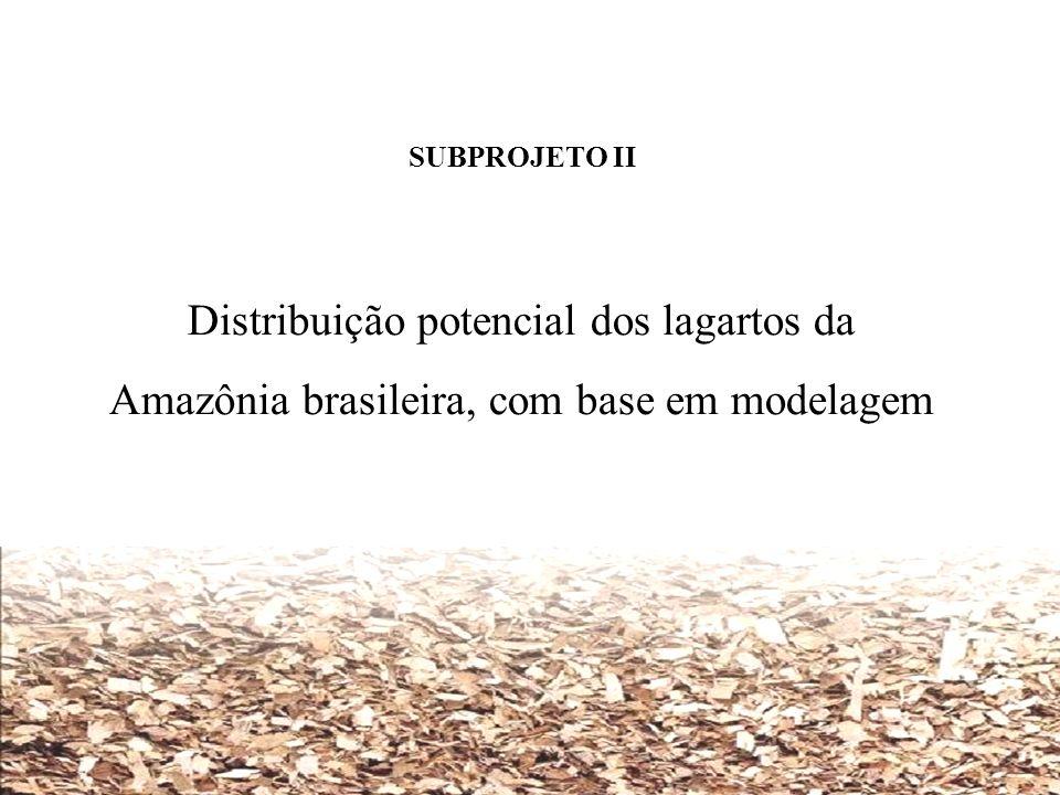 SUBPROJETO II Distribuição potencial dos lagartos da Amazônia brasileira, com base em modelagem