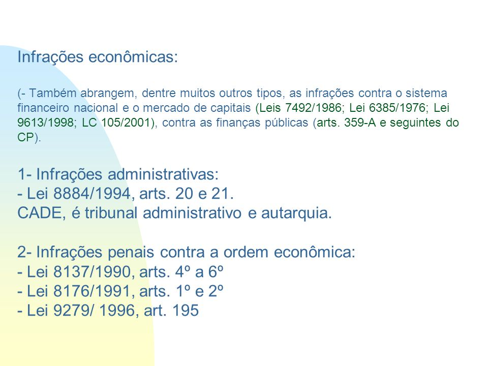 Infrações econômicas: (- Também abrangem, dentre muitos outros tipos, as infrações contra o sistema financeiro nacional e o mercado de capitais (Leis 7492/1986; Lei 6385/1976; Lei 9613/1998; LC 105/2001), contra as finanças públicas (arts.