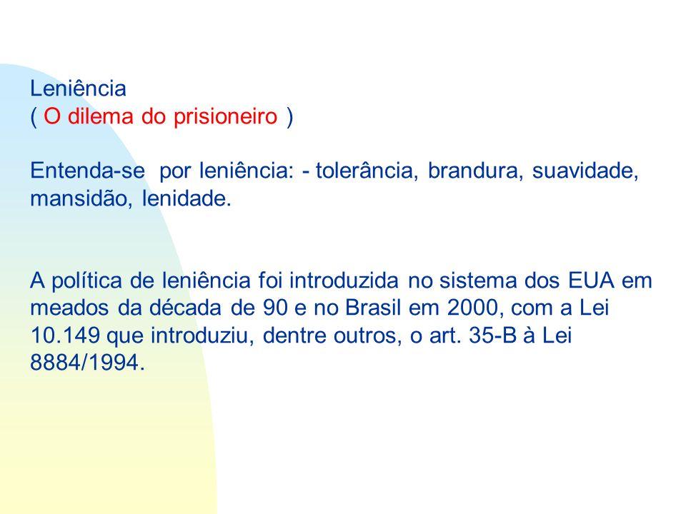 Leniência ( O dilema do prisioneiro ) Entenda-se por leniência: - tolerância, brandura, suavidade, mansidão, lenidade.