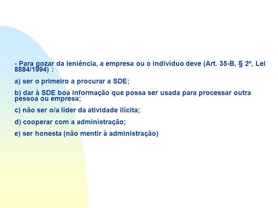 - Para gozar da leniência, a empresa ou o indivíduo deve (Art