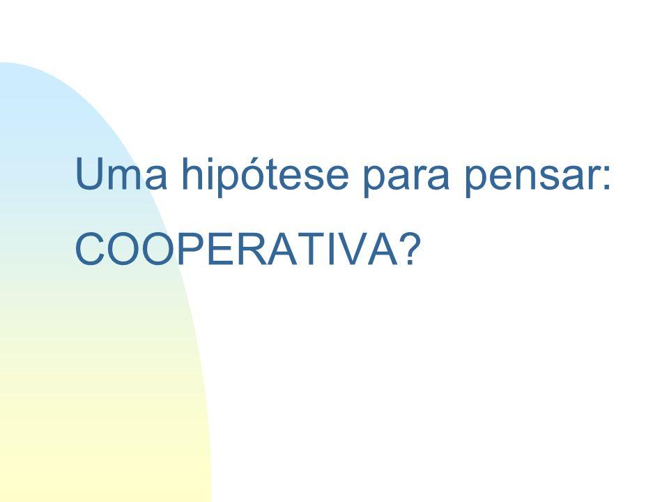 Uma hipótese para pensar: COOPERATIVA