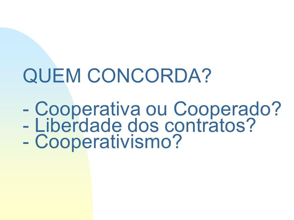 QUEM CONCORDA. - Cooperativa ou Cooperado. - Liberdade dos contratos