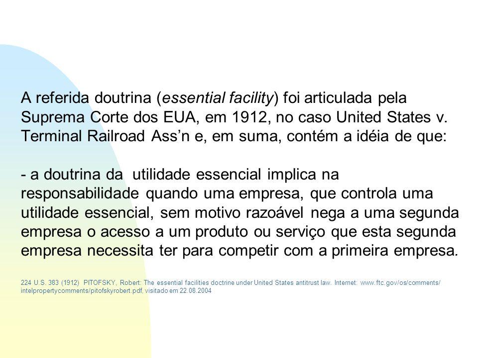 A referida doutrina (essential facility) foi articulada pela Suprema Corte dos EUA, em 1912, no caso United States v.