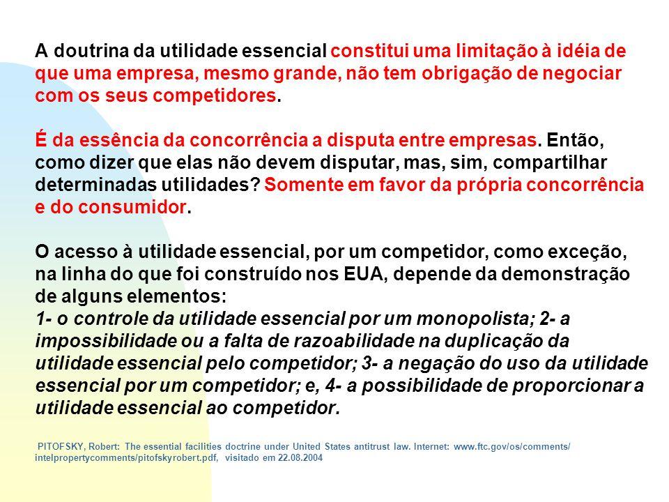 A doutrina da utilidade essencial constitui uma limitação à idéia de que uma empresa, mesmo grande, não tem obrigação de negociar com os seus competidores.