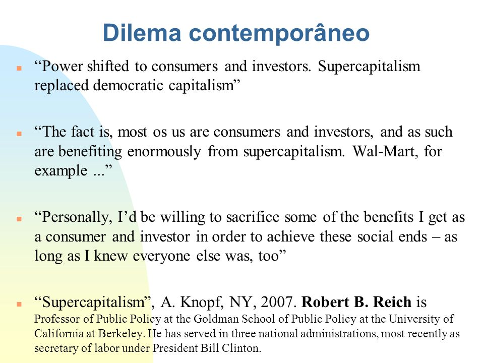 3/23/2017 Dilema contemporâneo. Power shifted to consumers and investors. Supercapitalism replaced democratic capitalism