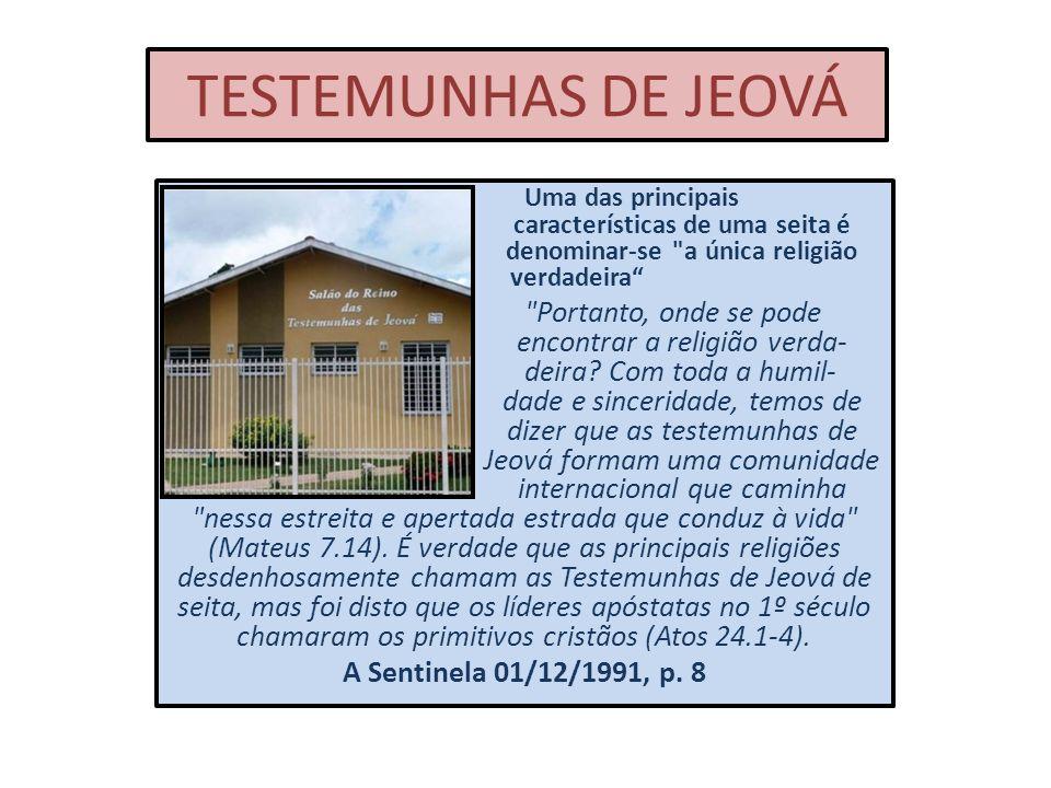 TESTEMUNHAS DE JEOVÁ Uma das principais características de uma seita é denominar-se a única religião verdadeira