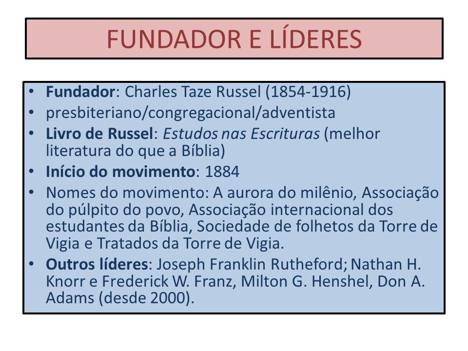 FUNDADOR E LÍDERES Fundador: Charles Taze Russel (1854-1916)