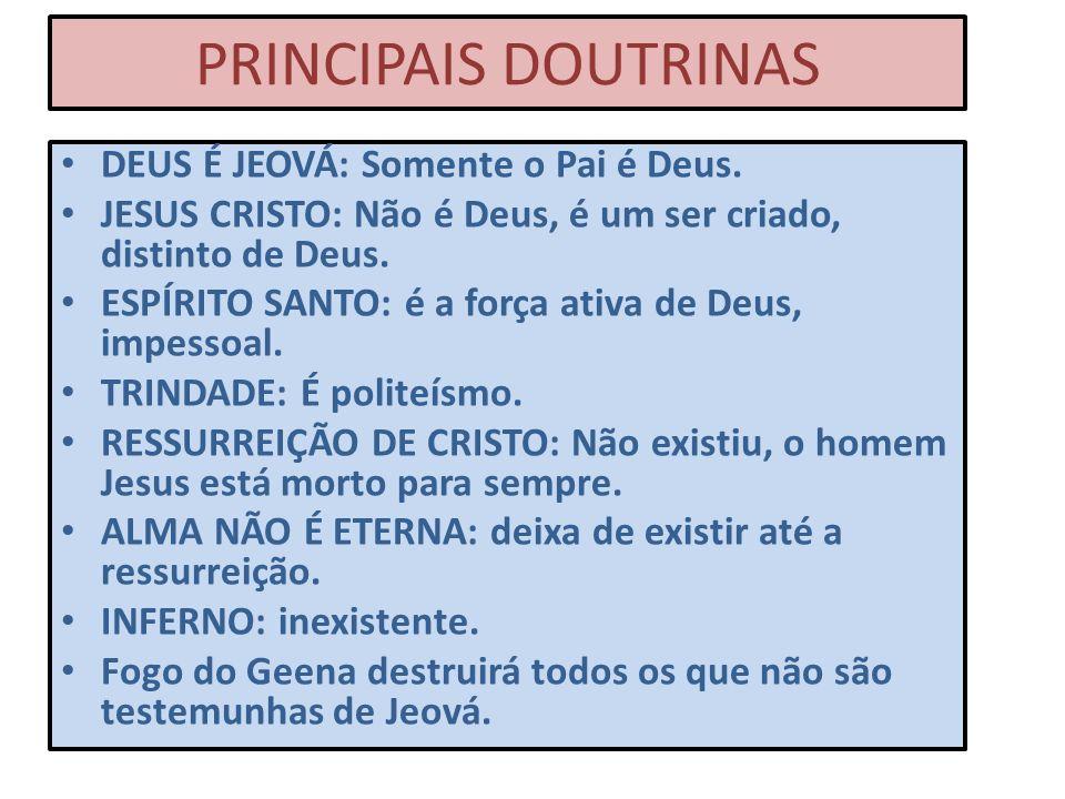 PRINCIPAIS DOUTRINAS DEUS É JEOVÁ: Somente o Pai é Deus.