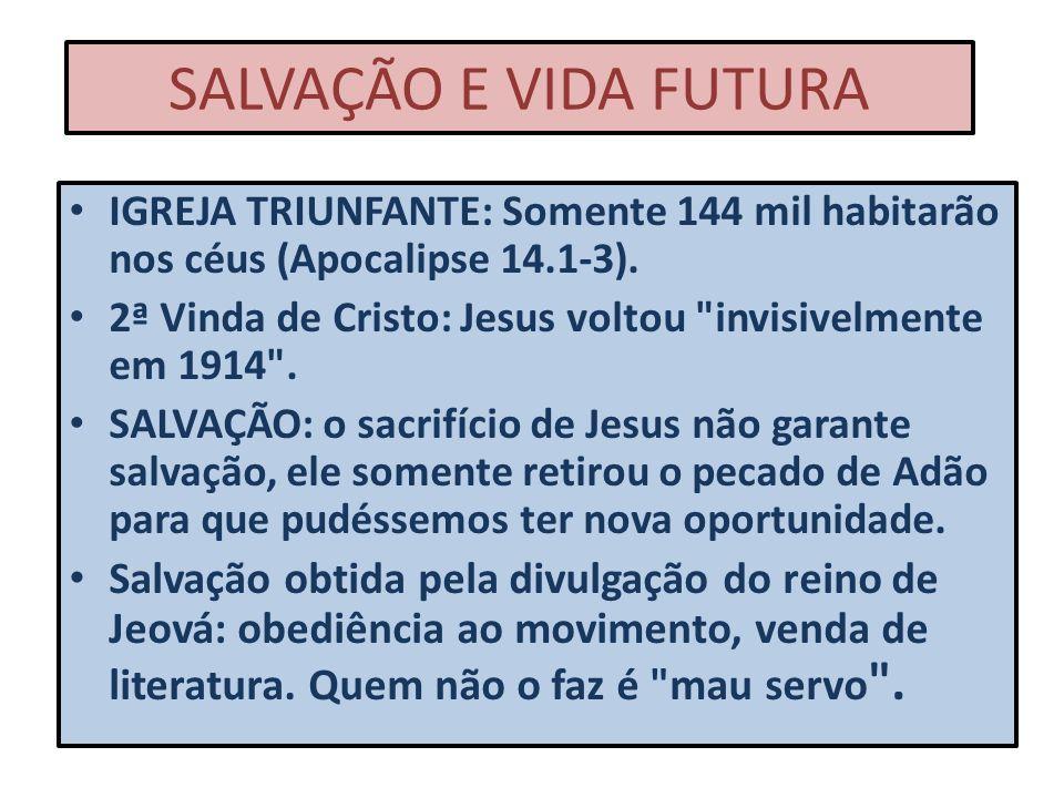 SALVAÇÃO E VIDA FUTURAIGREJA TRIUNFANTE: Somente 144 mil habitarão nos céus (Apocalipse 14.1-3).