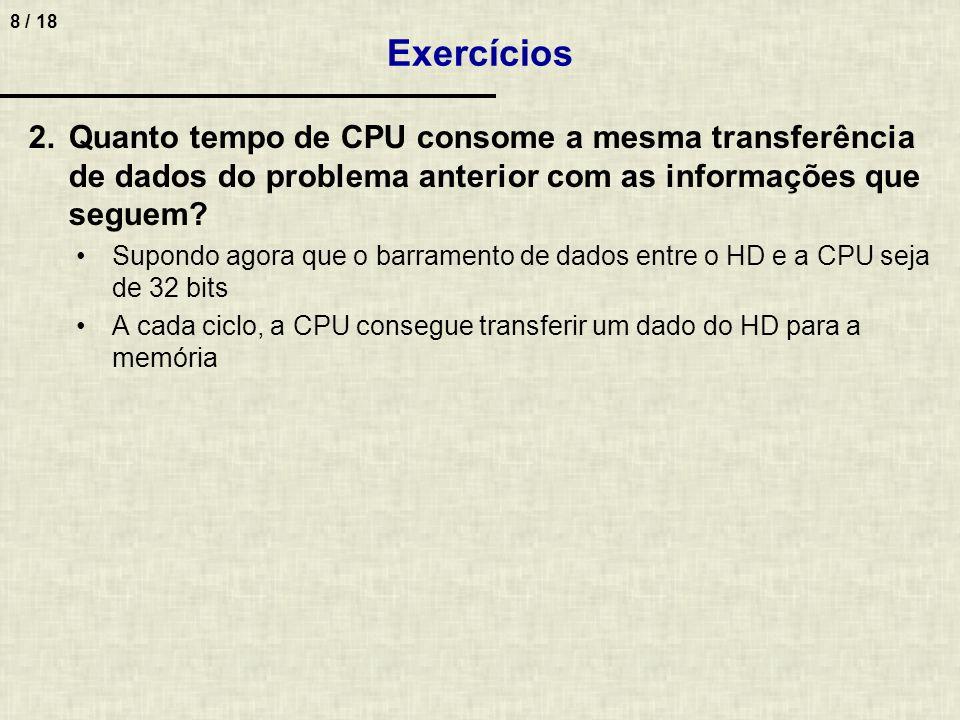 Exercícios Quanto tempo de CPU consome a mesma transferência de dados do problema anterior com as informações que seguem
