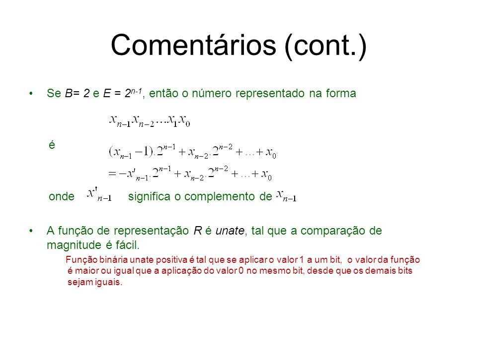 Comentários (cont.) Se B= 2 e E = 2n-1, então o número representado na forma. é. onde significa o complemento de.