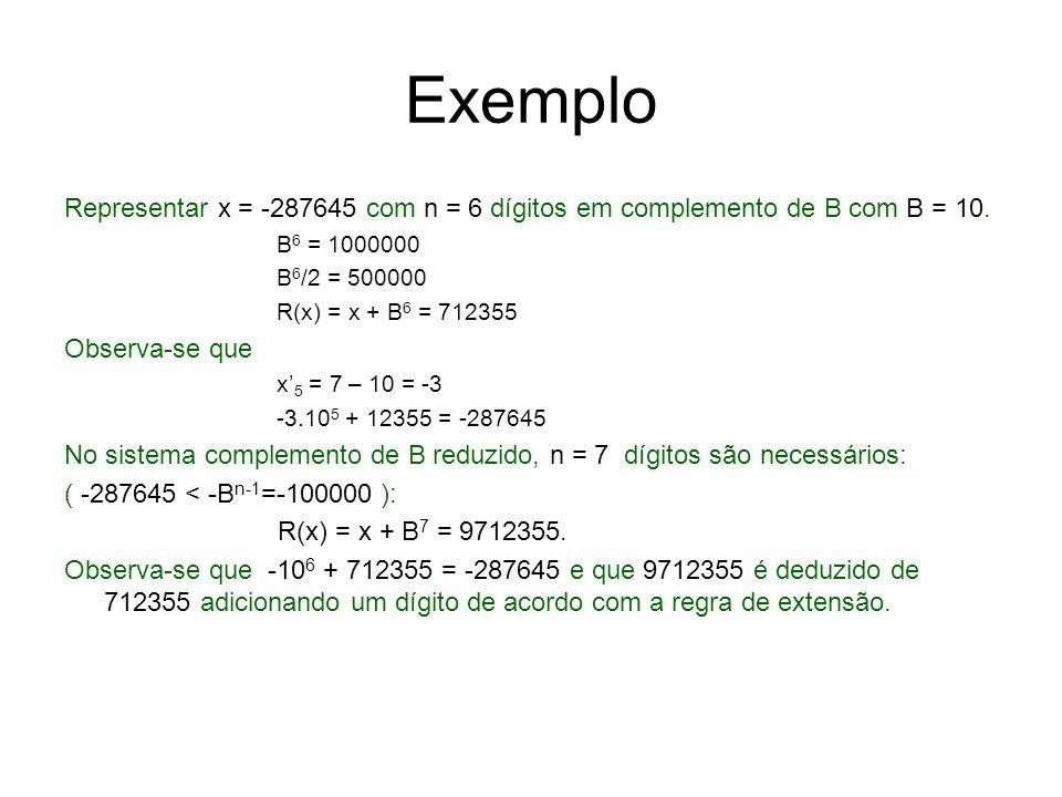 Exemplo Representar x = -287645 com n = 6 dígitos em complemento de B com B = 10. B6 = 1000000. B6/2 = 500000.