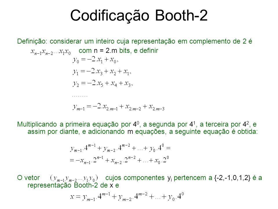 Codificação Booth-2 Definição: considerar um inteiro cuja representação em complemento de 2 é. com n = 2.m bits, e definir.