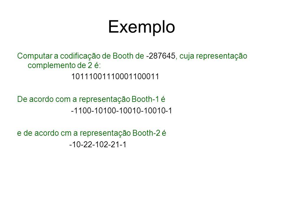 Exemplo Computar a codificação de Booth de -287645, cuja representação complemento de 2 é: 10111001110001100011.