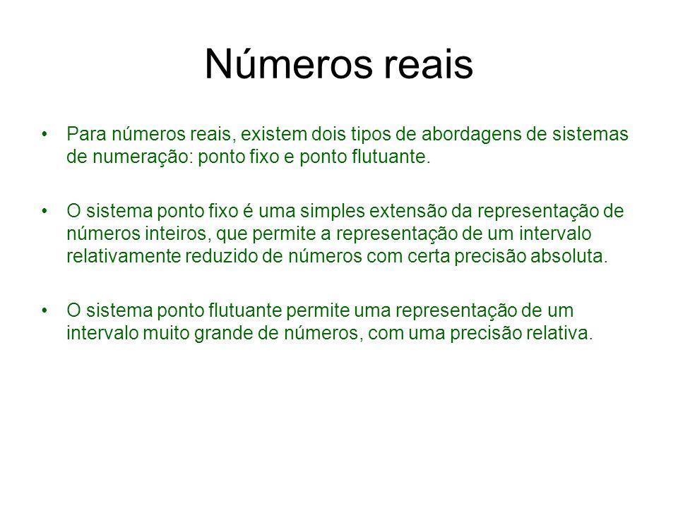 Números reaisPara números reais, existem dois tipos de abordagens de sistemas de numeração: ponto fixo e ponto flutuante.