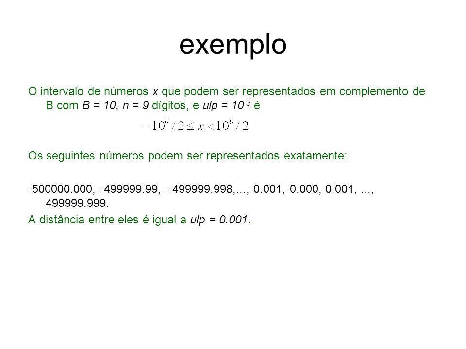 exemplo O intervalo de números x que podem ser representados em complemento de B com B = 10, n = 9 dígitos, e ulp = 10-3 é.