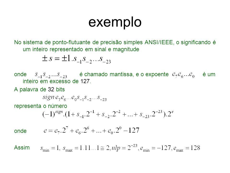 exemplo No sistema de ponto-flutuante de precisão simples ANSI/IEEE, o significando é um inteiro representado em sinal e magnitude.