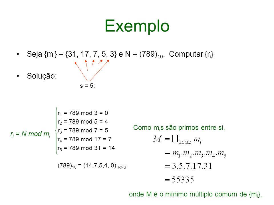 Exemplo Seja {mi} = {31, 17, 7, 5, 3} e N = (789)10. Computar {ri}