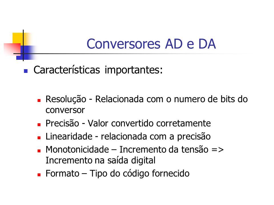 Conversores AD e DA Características importantes: