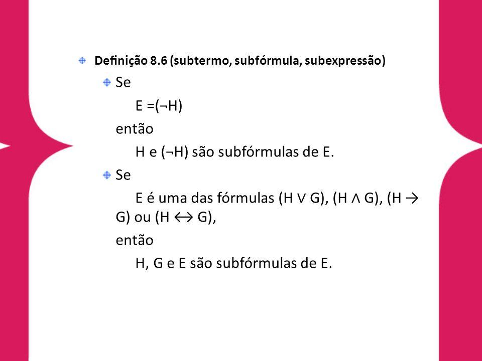 H e (¬H) são subfórmulas de E.