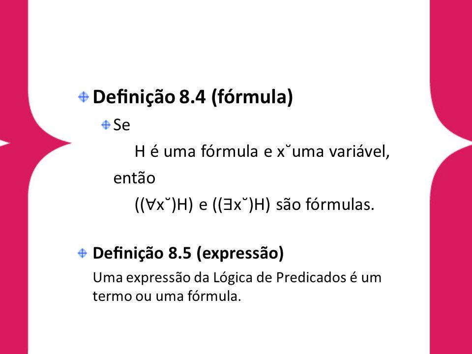 Definição 8.4 (fórmula) Se H é uma fórmula e x˘uma variável, então