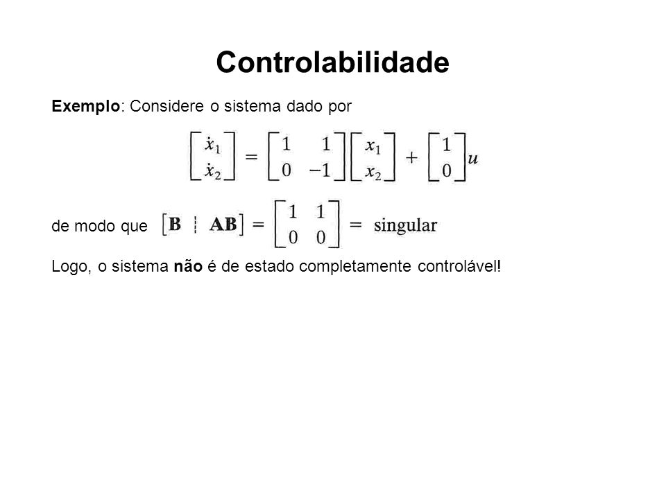 Controlabilidade Exemplo: Considere o sistema dado por de modo que