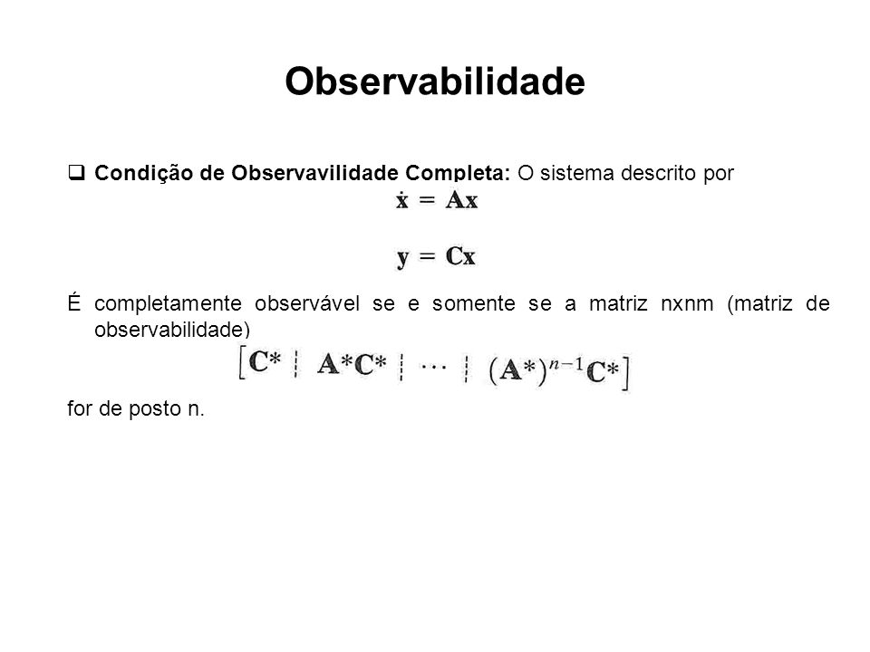 ObservabilidadeCondição de Observavilidade Completa: O sistema descrito por.