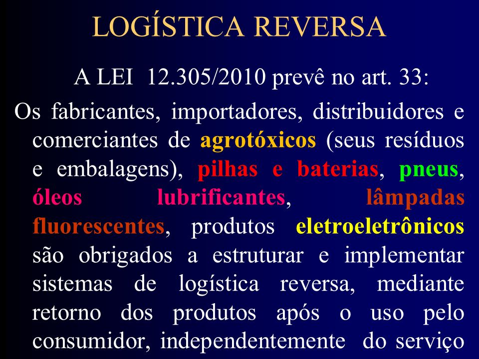 LOGÍSTICA REVERSA A LEI 12.305/2010 prevê no art. 33: