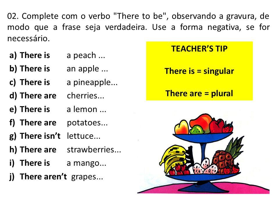 02. Complete com o verbo There to be , observando a gravura, de modo que a frase seja verdadeira. Use a forma negativa, se for necessário.