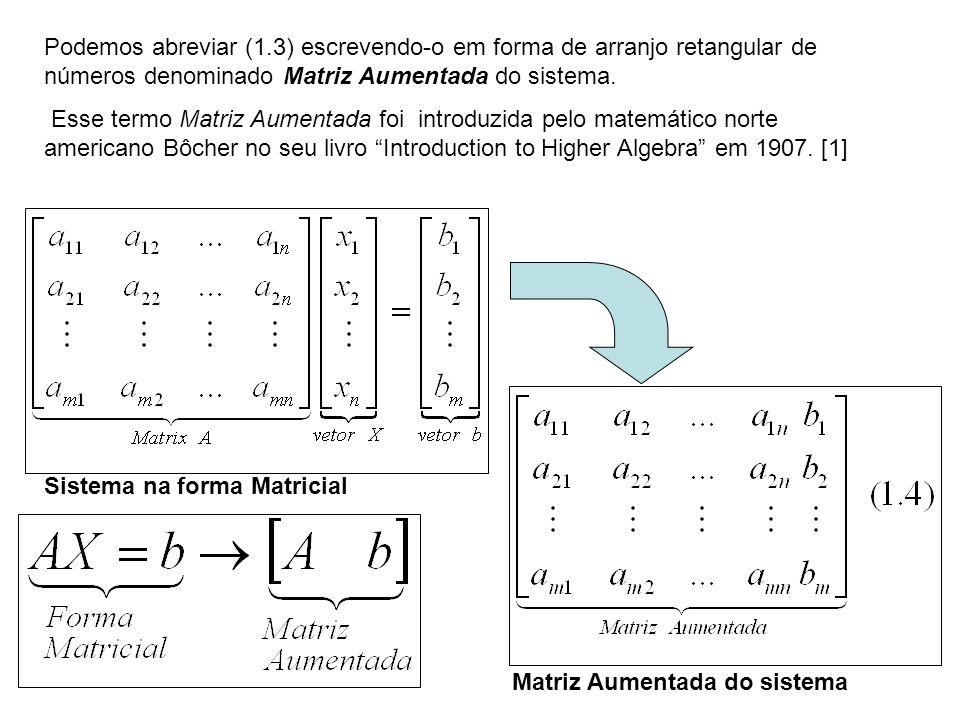 Podemos abreviar (1.3) escrevendo-o em forma de arranjo retangular de números denominado Matriz Aumentada do sistema.