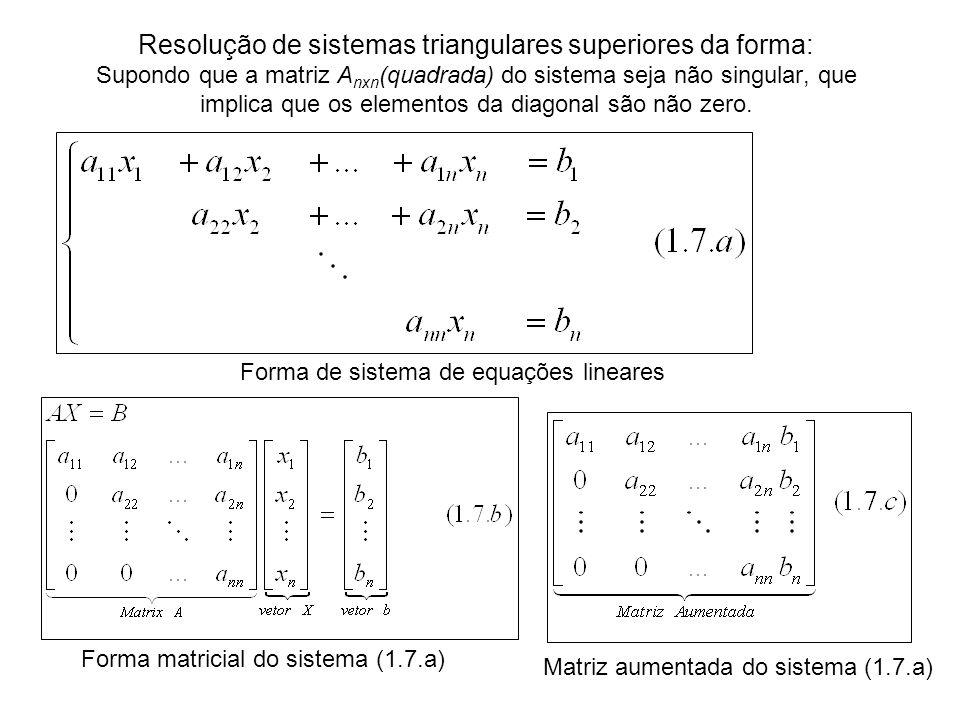 Resolução de sistemas triangulares superiores da forma: Supondo que a matriz Anxn(quadrada) do sistema seja não singular, que implica que os elementos da diagonal são não zero.