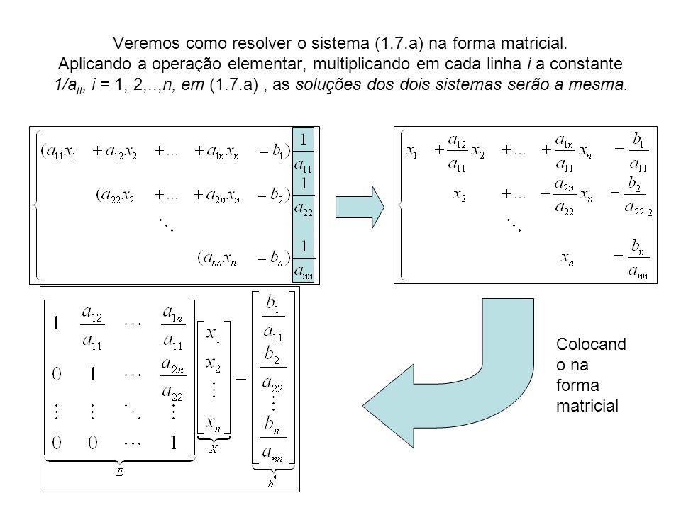 Veremos como resolver o sistema (1. 7. a) na forma matricial