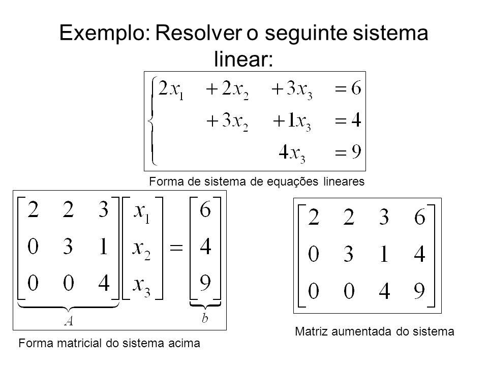 Exemplo: Resolver o seguinte sistema linear: