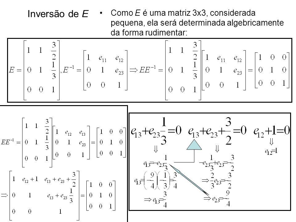 Inversão de E Como E é uma matriz 3x3, considerada pequena, ela será determinada algebricamente da forma rudimentar:
