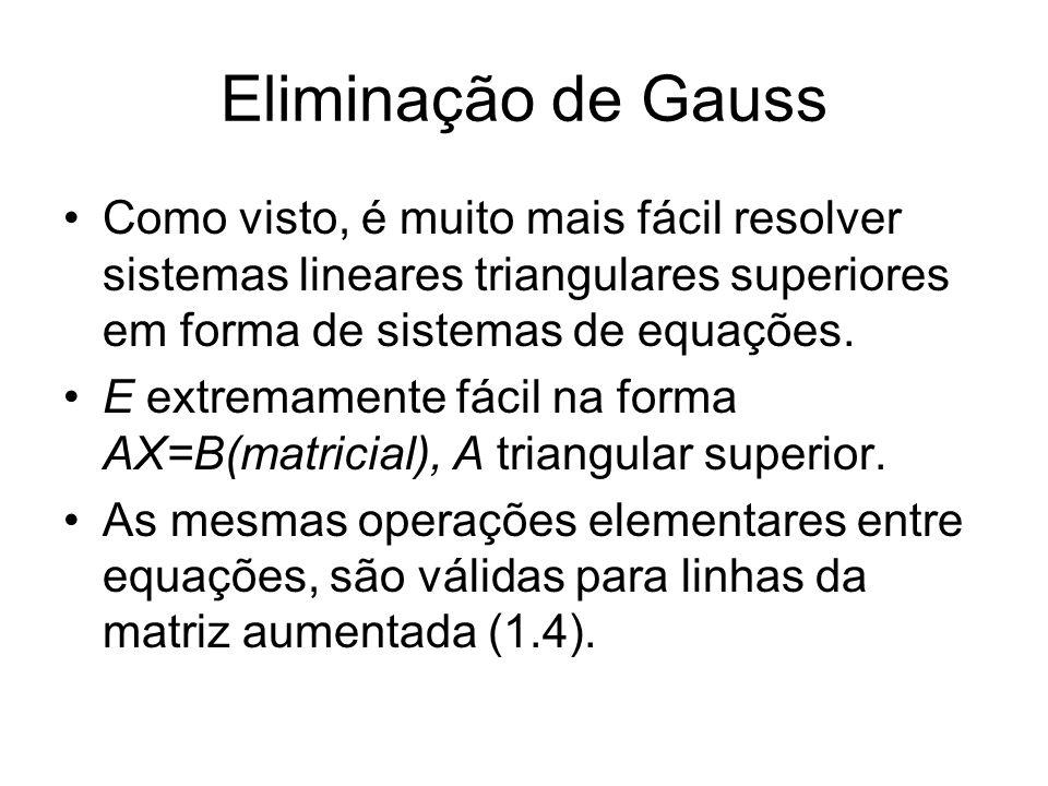 Eliminação de Gauss Como visto, é muito mais fácil resolver sistemas lineares triangulares superiores em forma de sistemas de equações.
