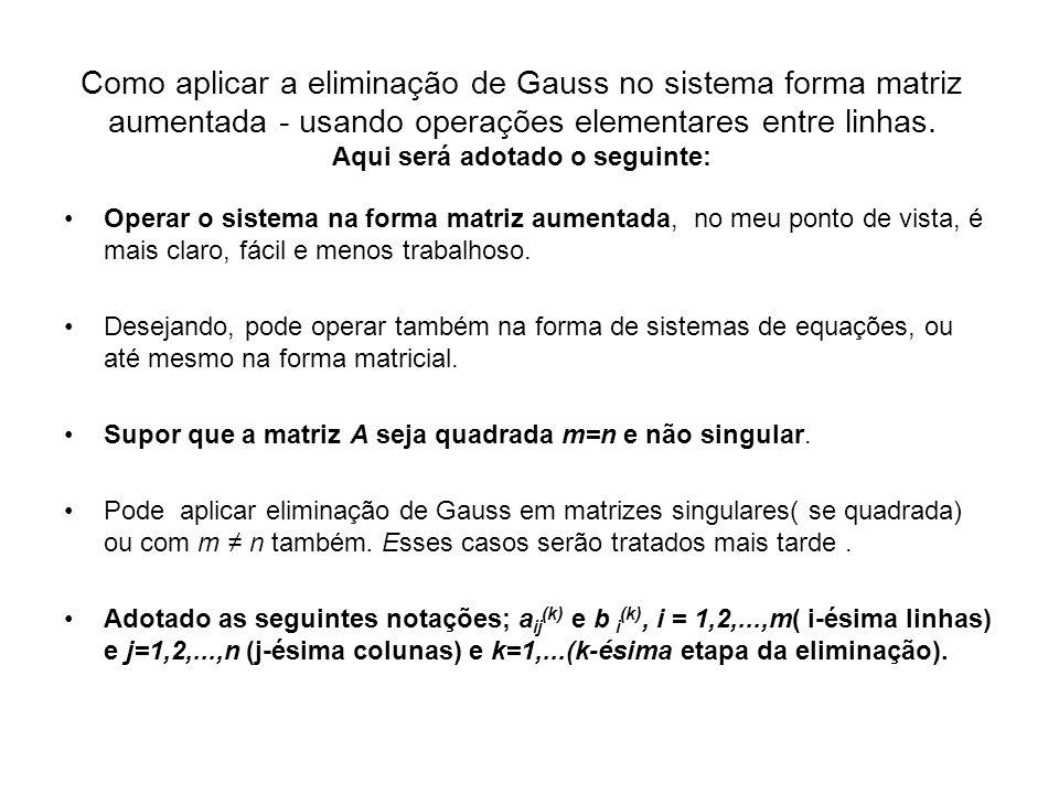 Como aplicar a eliminação de Gauss no sistema forma matriz aumentada - usando operações elementares entre linhas. Aqui será adotado o seguinte: