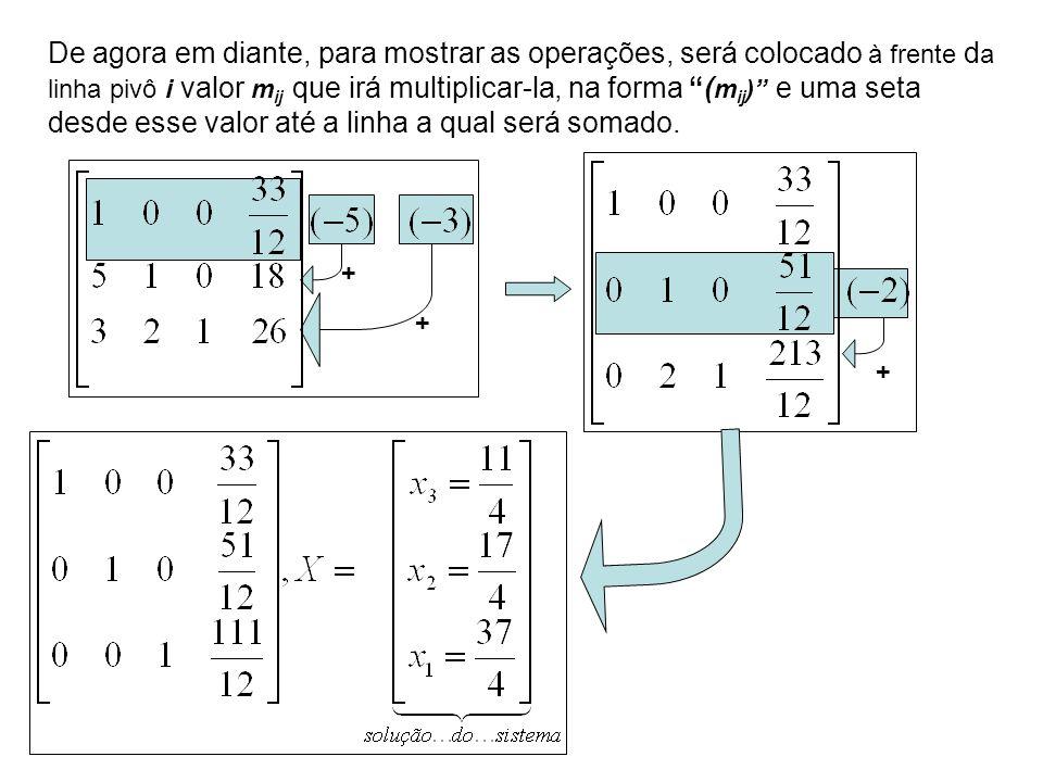 De agora em diante, para mostrar as operações, será colocado à frente da linha pivô i valor mij que irá multiplicar-la, na forma (mij) e uma seta desde esse valor até a linha a qual será somado.