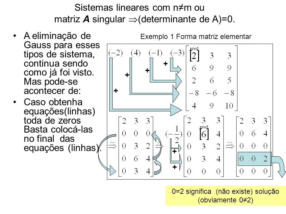 Sistemas lineares com n≠m ou matriz A singular (determinante de A)=0.