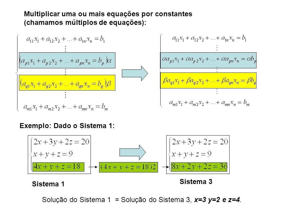 Multiplicar uma ou mais equações por constantes (chamamos múltiplos de equações):