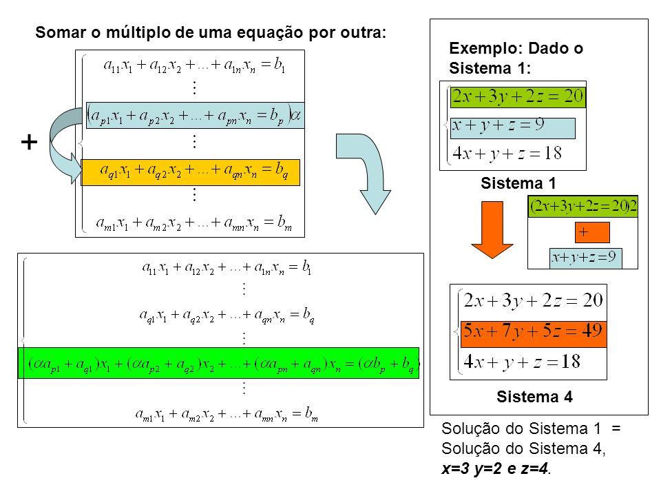 + Somar o múltiplo de uma equação por outra: