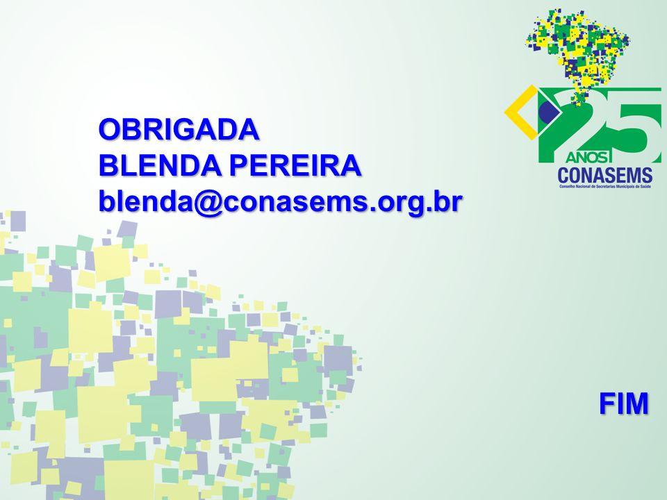 OBRIGADA BLENDA PEREIRA blenda@conasems.org.br FIM
