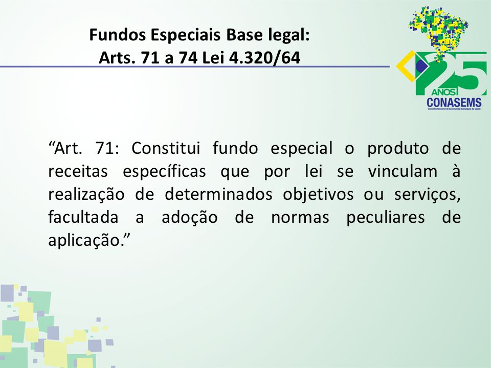 Fundos Especiais Base legal: Arts. 71 a 74 Lei 4.320/64