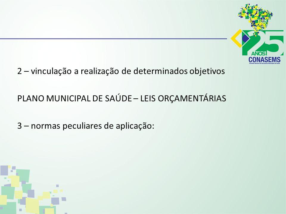 2 – vinculação a realização de determinados objetivos PLANO MUNICIPAL DE SAÚDE – LEIS ORÇAMENTÁRIAS 3 – normas peculiares de aplicação: