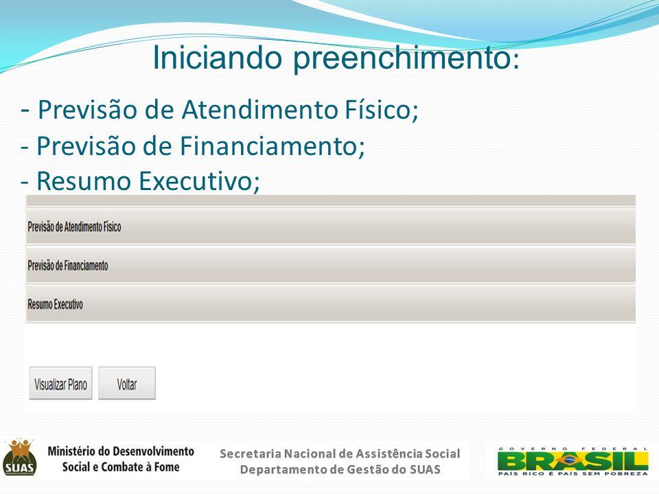 Iniciando preenchimento: - Previsão de Atendimento Físico; - Previsão de Financiamento; - Resumo Executivo;