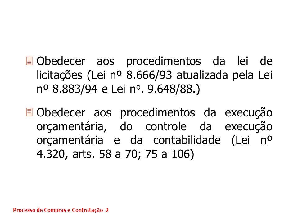 Obedecer aos procedimentos da lei de licitações (Lei nº 8